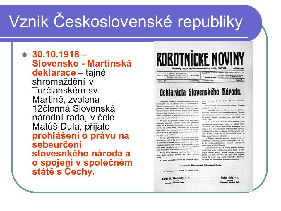 Vznik Československé republiky 30.10.1918 – Slovensko - Martinská deklarace – tajné shromáždění v Turčianském sv. Martině, zvolena 12členná Slovenská