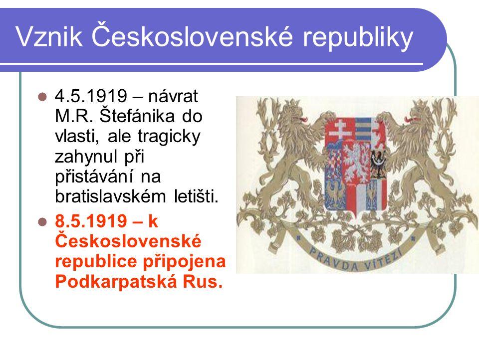 Vznik Československé republiky 4.5.1919 – návrat M.R. Štefánika do vlasti, ale tragicky zahynul při přistávání na bratislavském letišti. 8.5.1919 – k