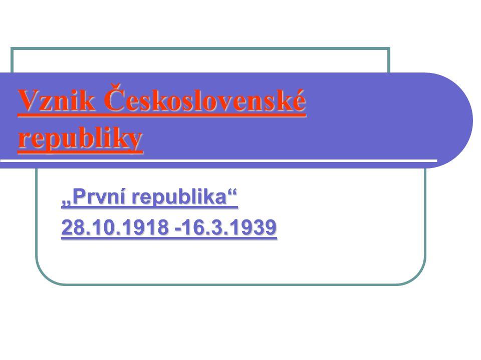 """Vznik Československé republiky """"První republika"""" 28.10.1918 -16.3.1939"""