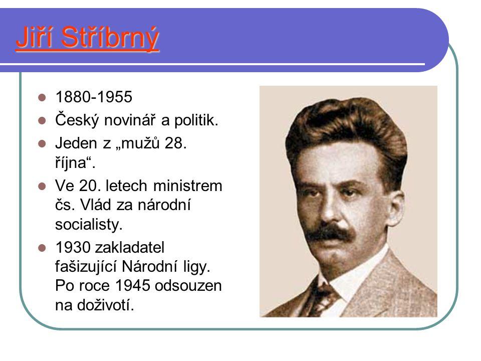 """Jiří Stříbrný 1880-1955 Český novinář a politik. Jeden z """"mužů 28."""