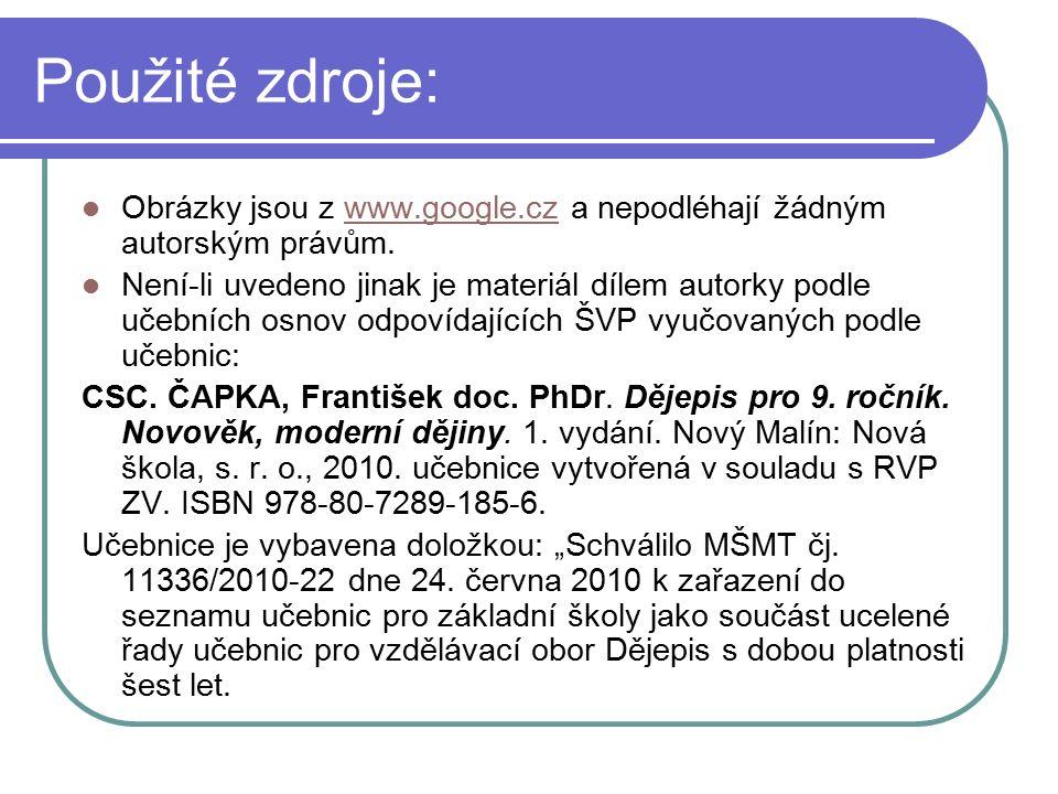 Použité zdroje: Obrázky jsou z www.google.cz a nepodléhají žádným autorským právům.www.google.cz Není-li uvedeno jinak je materiál dílem autorky podle učebních osnov odpovídajících ŠVP vyučovaných podle učebnic: CSC.