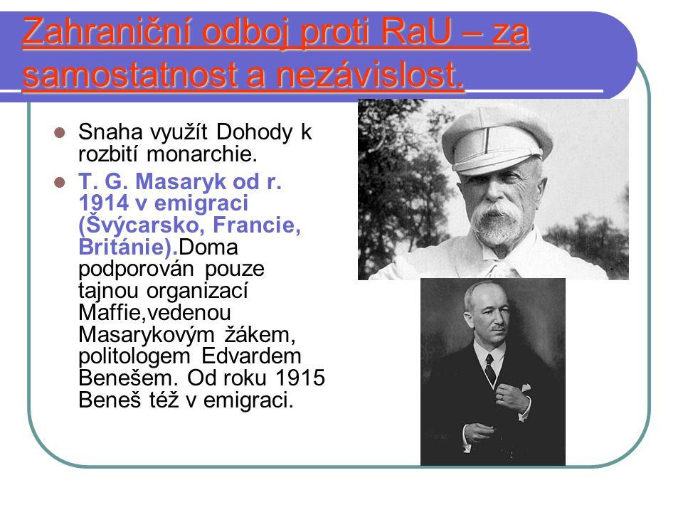 Zahraniční odboj proti RaU – za samostatnost a nezávislost. Snaha využít Dohody k rozbití monarchie. T. G. Masaryk od r. 1914 v emigraci (Švýcarsko, F