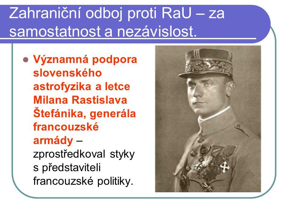 Zahraniční odboj proti RaU – za samostatnost a nezávislost. Významná podpora slovenského astrofyzika a letce Milana Rastislava Štefánika, generála fra