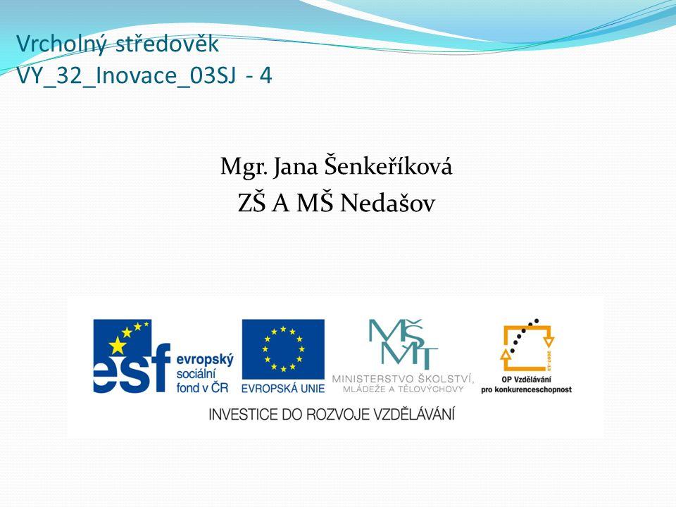 Vrcholný středověk VY_32_Inovace_03SJ - 4 Mgr. Jana Šenkeříková ZŠ A MŠ Nedašov