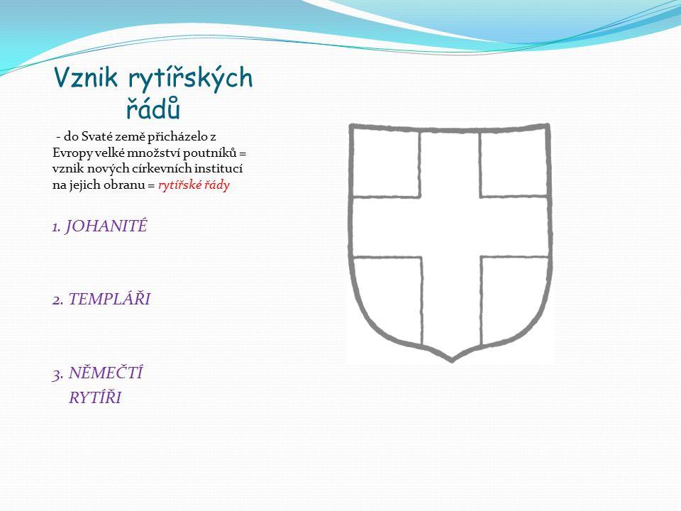 Vznik rytířských řádů - do Svaté země přicházelo z Evropy velké množství poutníků = vznik nových církevních institucí na jejich obranu = rytířské řády