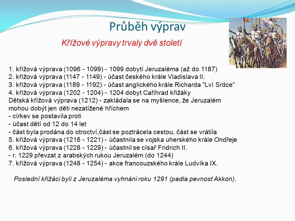 Průběh výprav 1. křížová výprava (1096 - 1099) - 1099 dobytí Jeruzaléma (až do 1187) 2. křížová výprava (1147 - 1149) - účast českého krále Vladislava