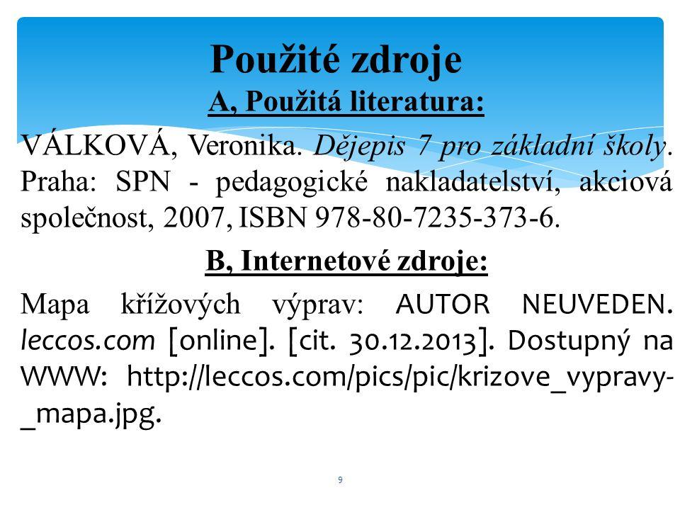 A, Použitá literatura: VÁLKOVÁ, Veronika. Dějepis 7 pro základní školy. Praha: SPN - pedagogické nakladatelství, akciová společnost, 2007, ISBN 978-80