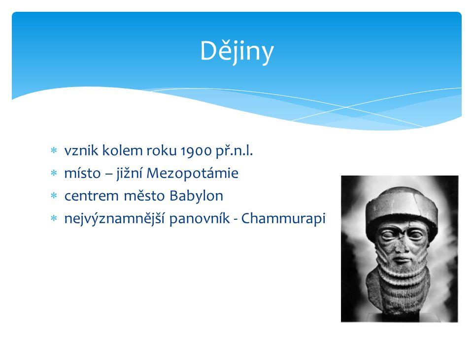  vznik kolem roku 1900 př.n.l.  místo – jižní Mezopotámie  centrem město Babylon  nejvýznamnější panovník - Chammurapi Dějiny