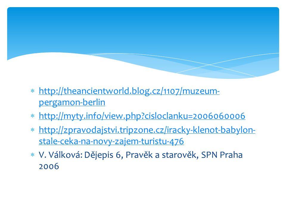  http://theancientworld.blog.cz/1107/muzeum- pergamon-berlin http://theancientworld.blog.cz/1107/muzeum- pergamon-berlin  http://myty.info/view.php?cisloclanku=2006060006 http://myty.info/view.php?cisloclanku=2006060006  http://zpravodajstvi.tripzone.cz/iracky-klenot-babylon- stale-ceka-na-novy-zajem-turistu-476 http://zpravodajstvi.tripzone.cz/iracky-klenot-babylon- stale-ceka-na-novy-zajem-turistu-476  V.