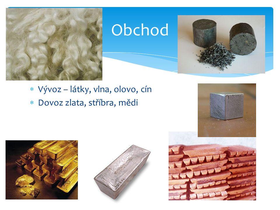  Vývoz – látky, vlna, olovo, cín  Dovoz zlata, stříbra, mědi Obchod