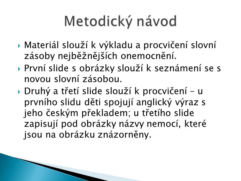  Materiál slouží k výkladu a procvičení slovní zásoby nejběžnějších onemocnění.