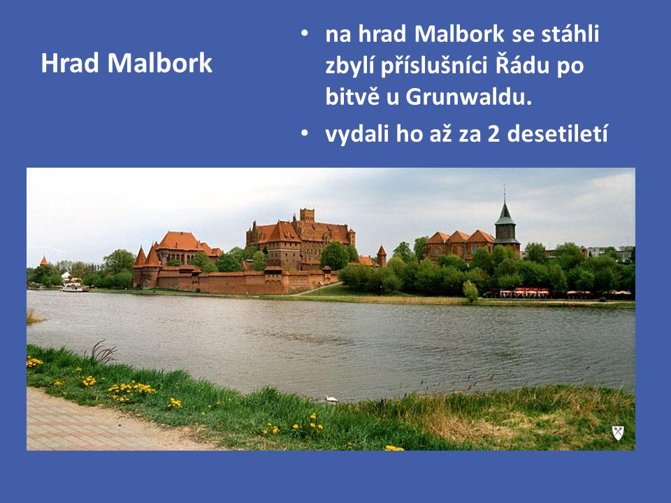 Hrad Malbork na hrad Malbork se stáhli zbylí příslušníci Řádu po bitvě u Grunwaldu.