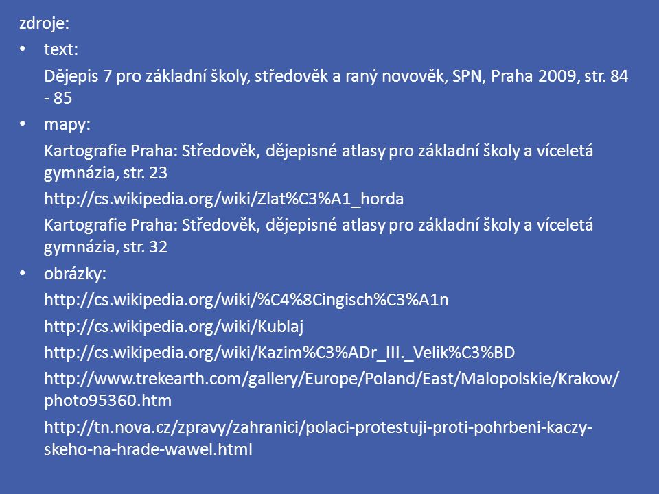 zdroje: text: Dějepis 7 pro základní školy, středověk a raný novověk, SPN, Praha 2009, str.