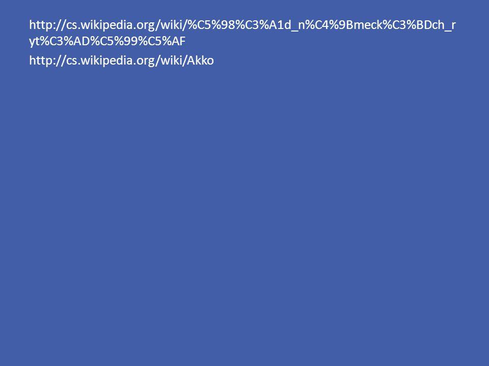 http://cs.wikipedia.org/wiki/%C5%98%C3%A1d_n%C4%9Bmeck%C3%BDch_r yt%C3%AD%C5%99%C5%AF http://cs.wikipedia.org/wiki/Akko