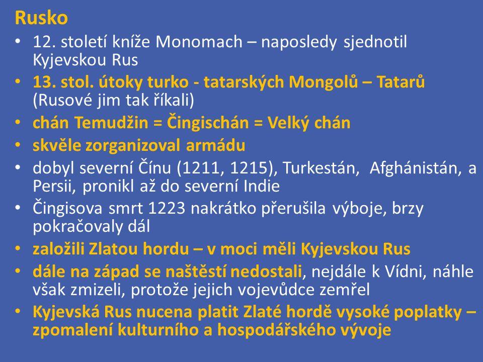 Rusko 12. století kníže Monomach – naposledy sjednotil Kyjevskou Rus 13.
