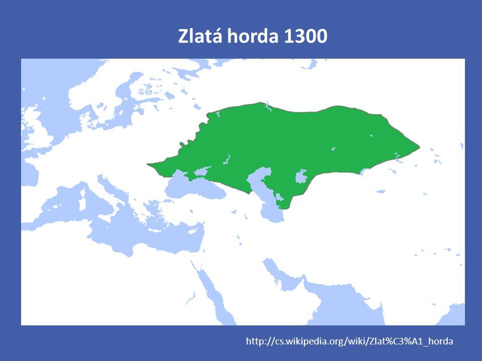Zlatá horda 1300 http://cs.wikipedia.org/wiki/Zlat%C3%A1_horda