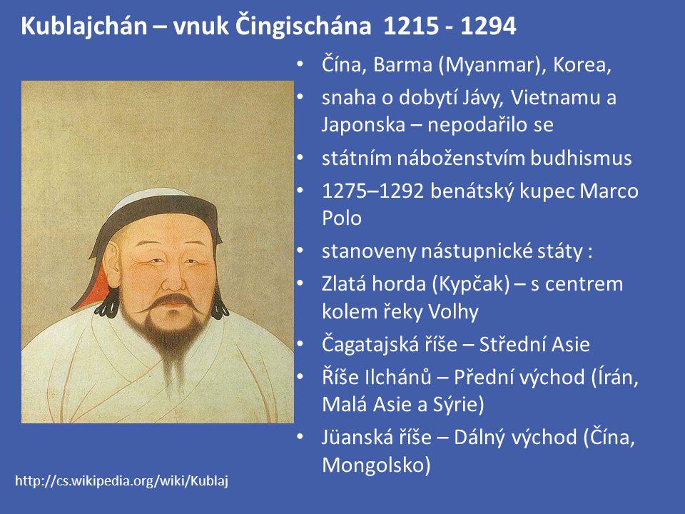 Kublajchán – vnuk Čingischána 1215 - 1294 Čína, Barma (Myanmar), Korea, snaha o dobytí Jávy, Vietnamu a Japonska – nepodařilo se státním náboženstvím budhismus 1275–1292 benátský kupec Marco Polo stanoveny nástupnické státy : Zlatá horda (Kypčak) – s centrem kolem řeky Volhy Čagatajská říše – Střední Asie Říše Ilchánů – Přední východ (Írán, Malá Asie a Sýrie) Jüanská říše – Dálný východ (Čína, Mongolsko) http://cs.wikipedia.org/wiki/Kublaj