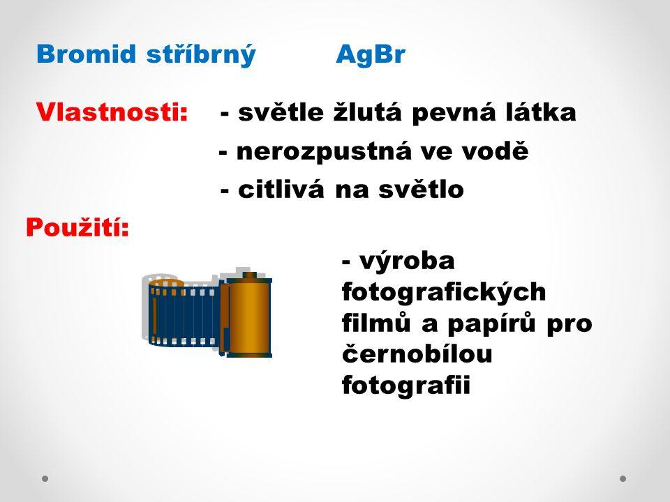 Bromid stříbrný AgBr Vlastnosti:- světle žlutá pevná látka - nerozpustná ve vodě - citlivá na světlo Použití: - výroba fotografických filmů a papírů p