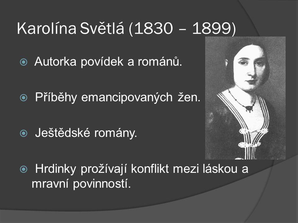 Karolína Světlá (1830 – 1899)  Autorka povídek a románů.