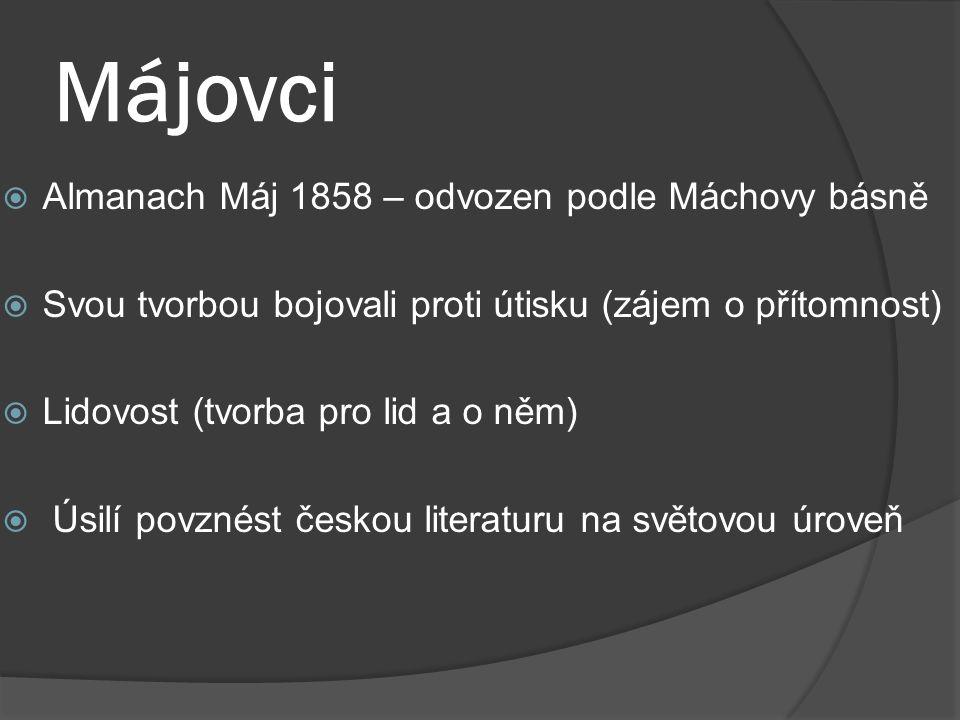 Májovci  Almanach Máj 1858 – odvozen podle Máchovy básně  Svou tvorbou bojovali proti útisku (zájem o přítomnost)  Lidovost (tvorba pro lid a o něm)  Úsilí povznést českou literaturu na světovou úroveň