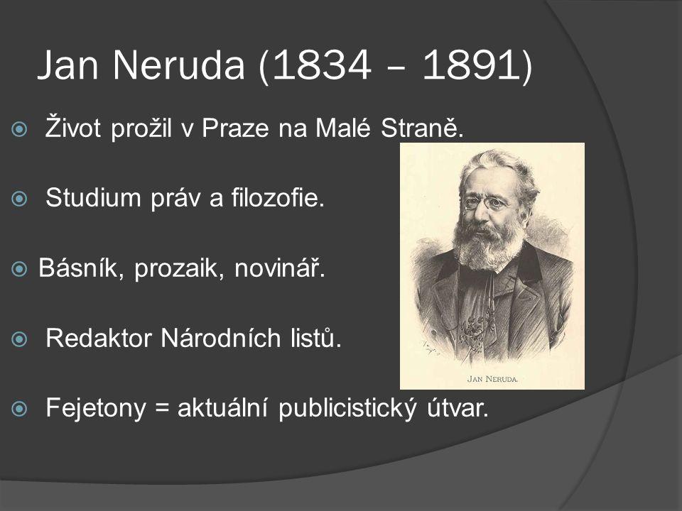 Jan Neruda (1834 – 1891)  Život prožil v Praze na Malé Straně.