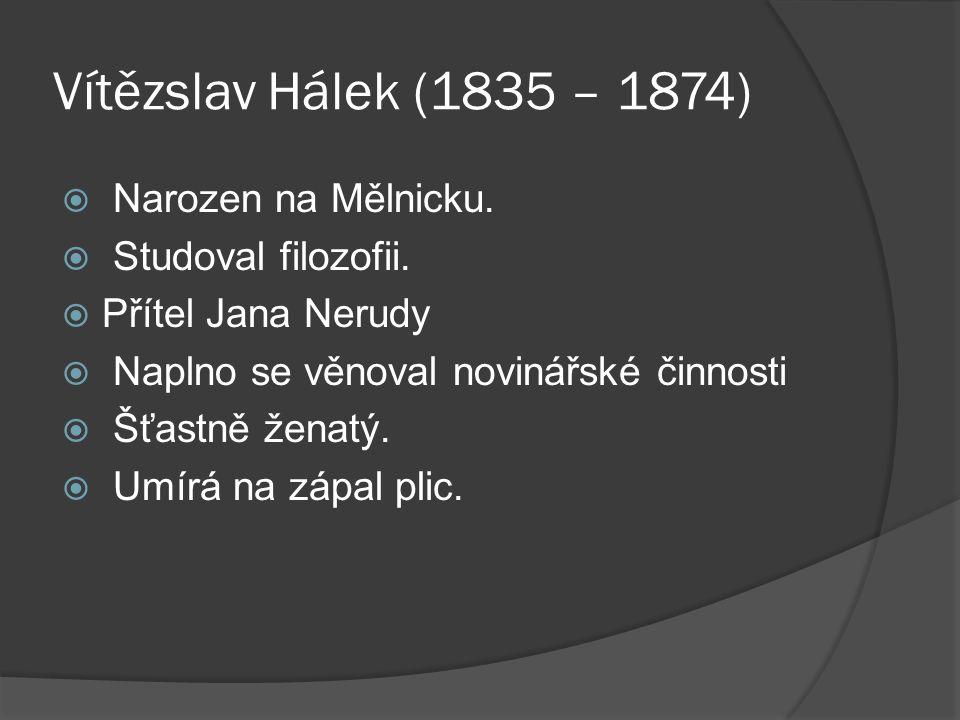 Vítězslav Hálek (1835 – 1874)  Narozen na Mělnicku.