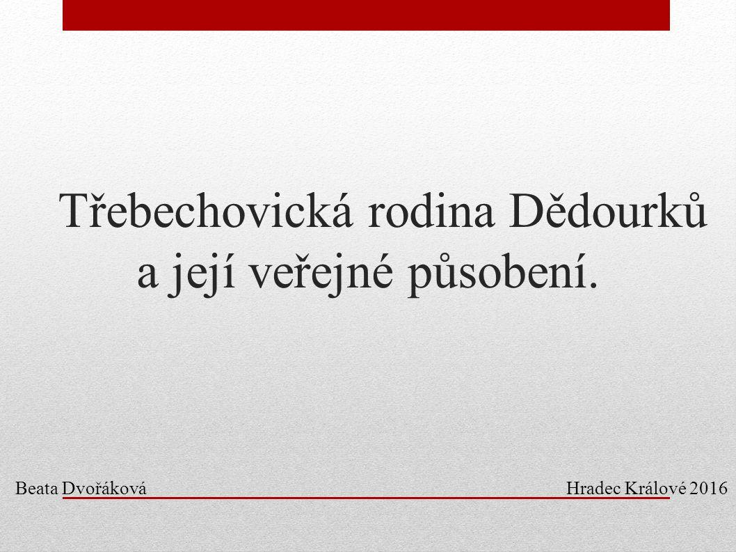 Třebechovická rodina Dědourků a její veřejné působení. Beata Dvořáková Hradec Králové 2016