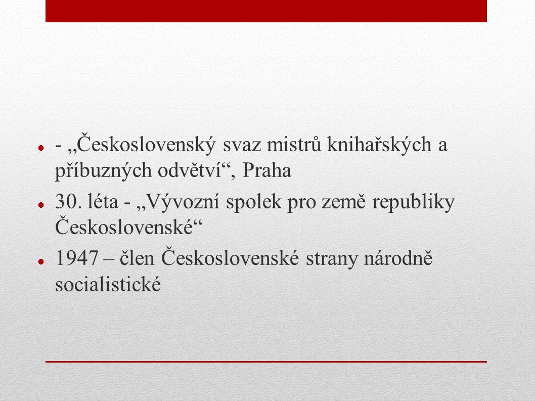 """- """"Československý svaz mistrů knihařských a příbuzných odvětví"""", Praha 30. léta - """"Vývozní spolek pro země republiky Československé"""" 1947 – člen Česko"""