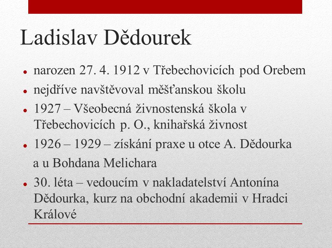 Ladislav Dědourek narozen 27. 4. 1912 v Třebechovicích pod Orebem nejdříve navštěvoval měšťanskou školu 1927 – Všeobecná živnostenská škola v Třebecho