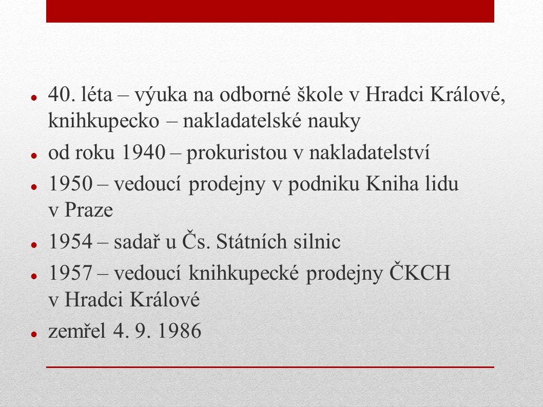40. léta – výuka na odborné škole v Hradci Králové, knihkupecko – nakladatelské nauky od roku 1940 – prokuristou v nakladatelství 1950 – vedoucí prode