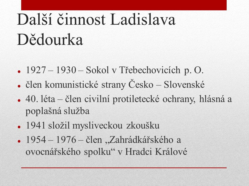 Další činnost Ladislava Dědourka 1927 – 1930 – Sokol v Třebechovicích p. O. člen komunistické strany Česko – Slovenské 40. léta – člen civilní protile