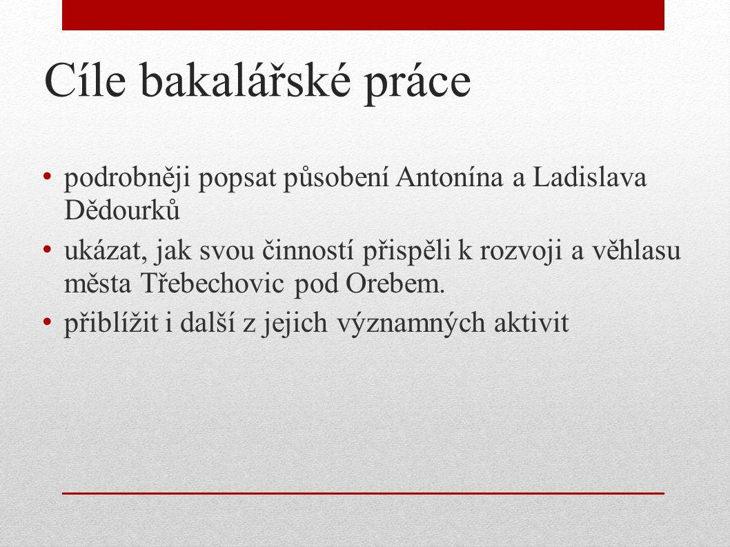 Cíle bakalářské práce podrobněji popsat působení Antonína a Ladislava Dědourků ukázat, jak svou činností přispěli k rozvoji a věhlasu města Třebechovi