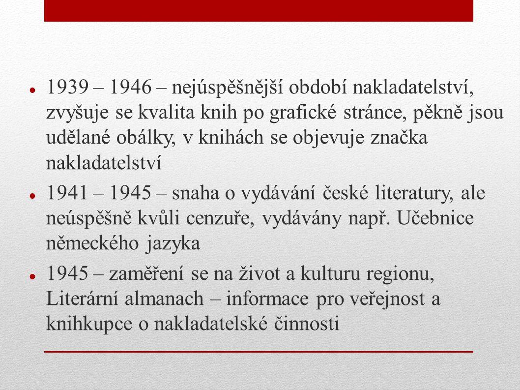 1939 – 1946 – nejúspěšnější období nakladatelství, zvyšuje se kvalita knih po grafické stránce, pěkně jsou udělané obálky, v knihách se objevuje značk