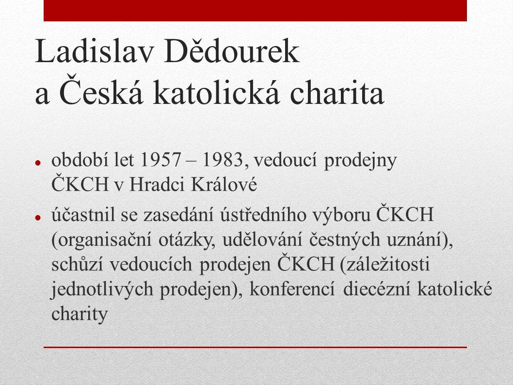 Ladislav Dědourek a Česká katolická charita období let 1957 – 1983, vedoucí prodejny ČKCH v Hradci Králové účastnil se zasedání ústředního výboru ČKCH