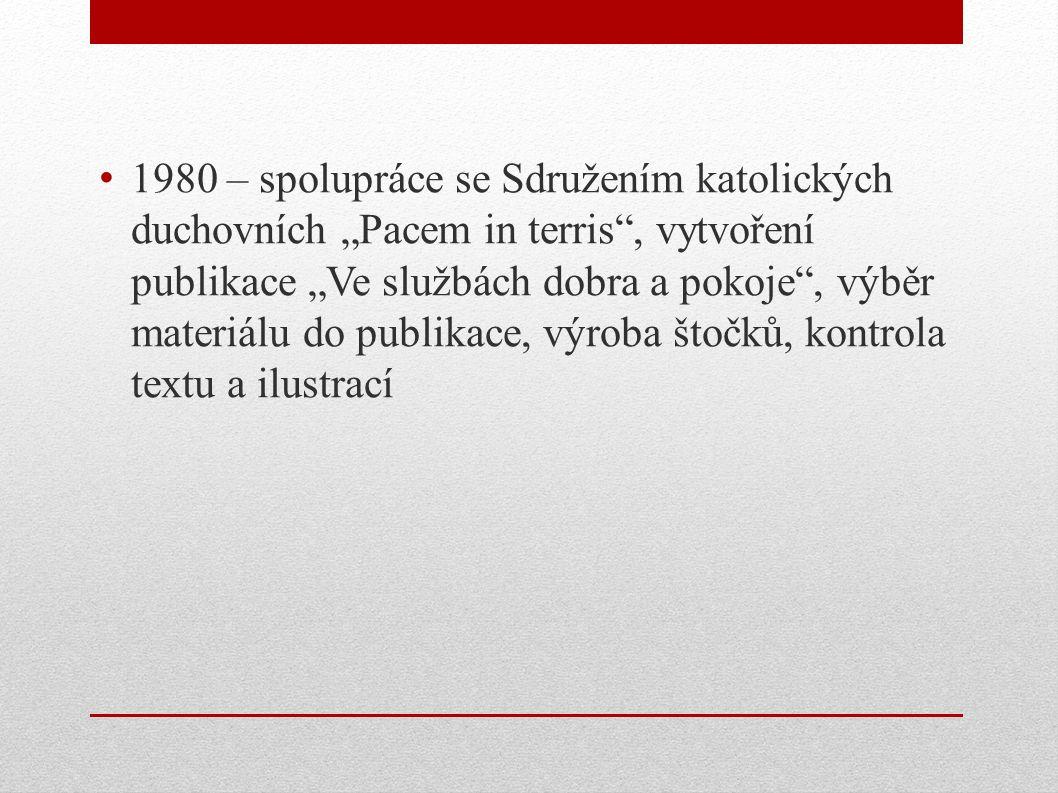 """1980 – spolupráce se Sdružením katolických duchovních """"Pacem in terris"""", vytvoření publikace """"Ve službách dobra a pokoje"""", výběr materiálu do publikac"""