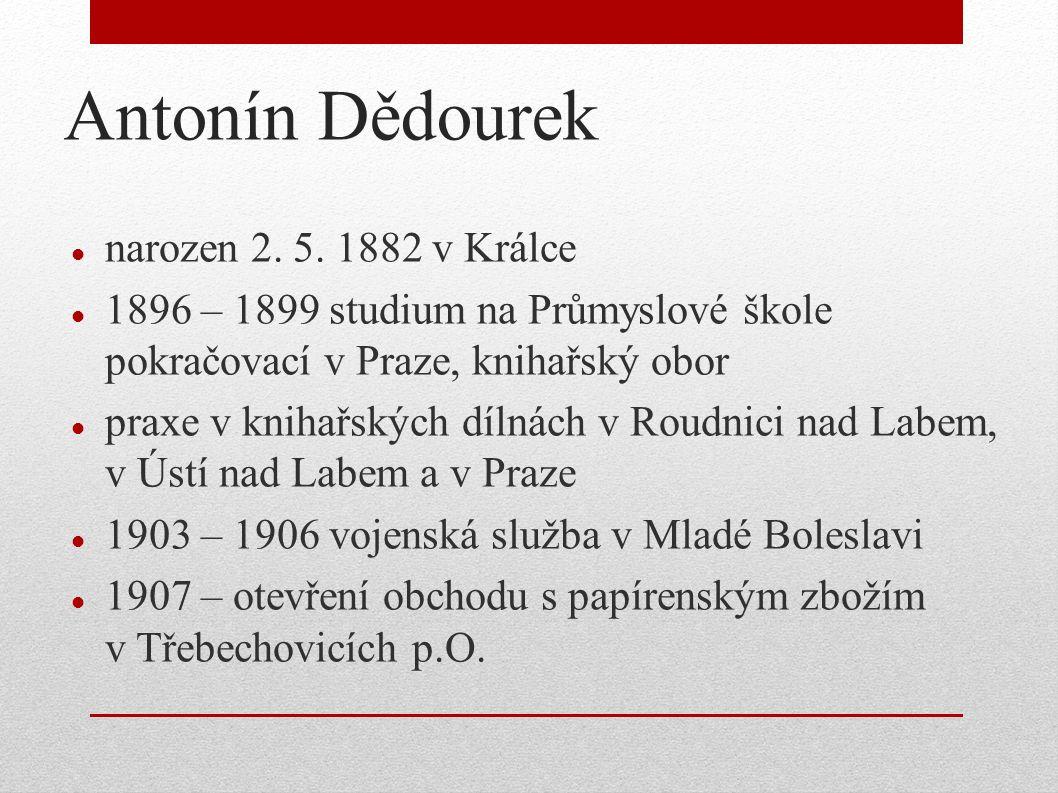 Antonín Dědourek narozen 2. 5. 1882 v Králce 1896 – 1899 studium na Průmyslové škole pokračovací v Praze, knihařský obor praxe v knihařských dílnách v