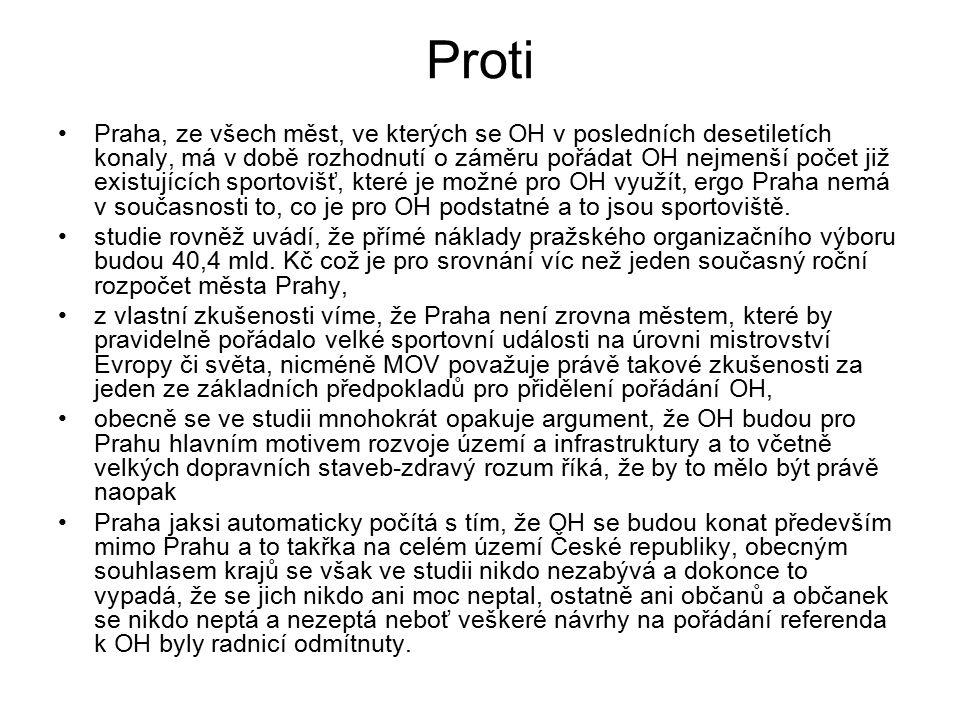 Proti Praha, ze všech měst, ve kterých se OH v posledních desetiletích konaly, má v době rozhodnutí o záměru pořádat OH nejmenší počet již existujících sportovišť, které je možné pro OH využít, ergo Praha nemá v současnosti to, co je pro OH podstatné a to jsou sportoviště.