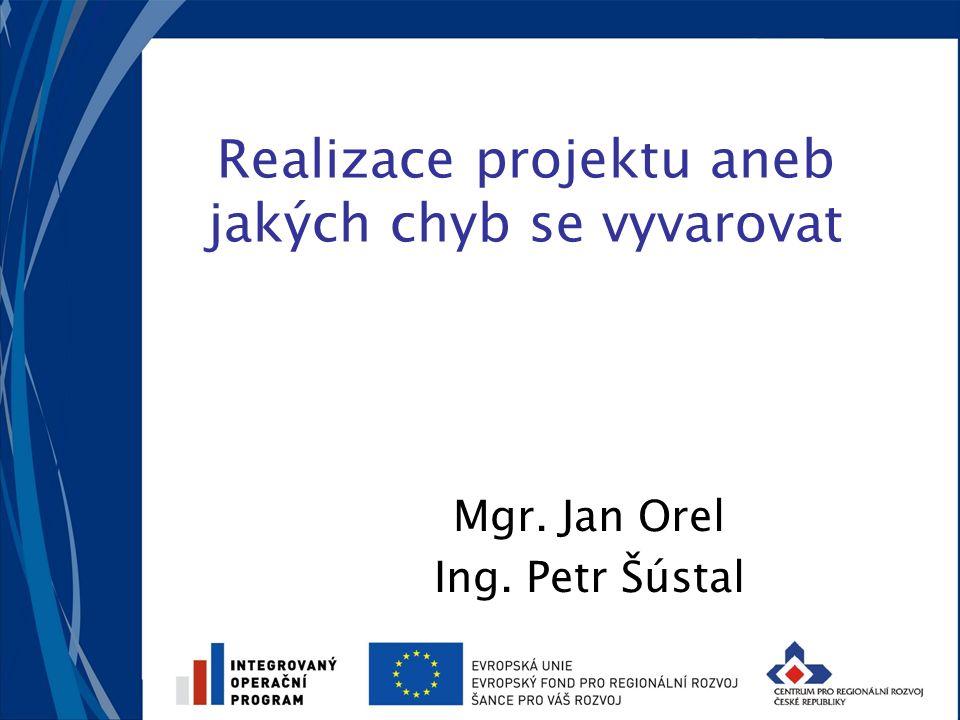 Realizace projektu aneb jakých chyb se vyvarovat Mgr. Jan Orel Ing. Petr Šústal
