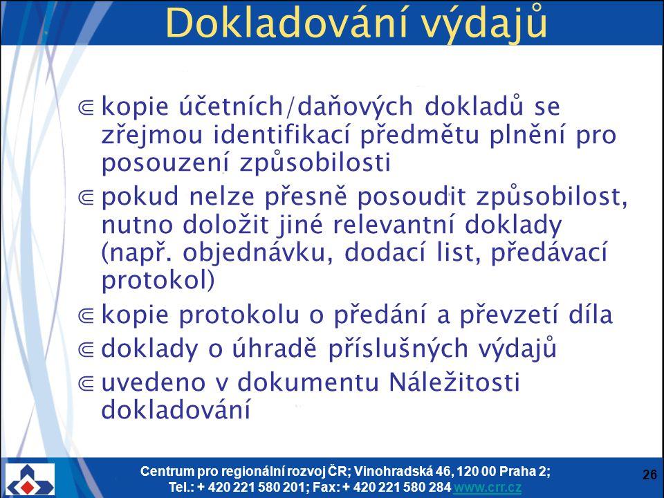 Centrum pro regionální rozvoj ČR; Vinohradská 46, 120 00 Praha 2; Tel.: + 420 221 580 201; Fax: + 420 221 580 284 www.crr.czwww.crr.cz 26 Dokladování výdajů ⋐kopie účetních/daňových dokladů se zřejmou identifikací předmětu plnění pro posouzení způsobilosti ⋐pokud nelze přesně posoudit způsobilost, nutno doložit jiné relevantní doklady (např.