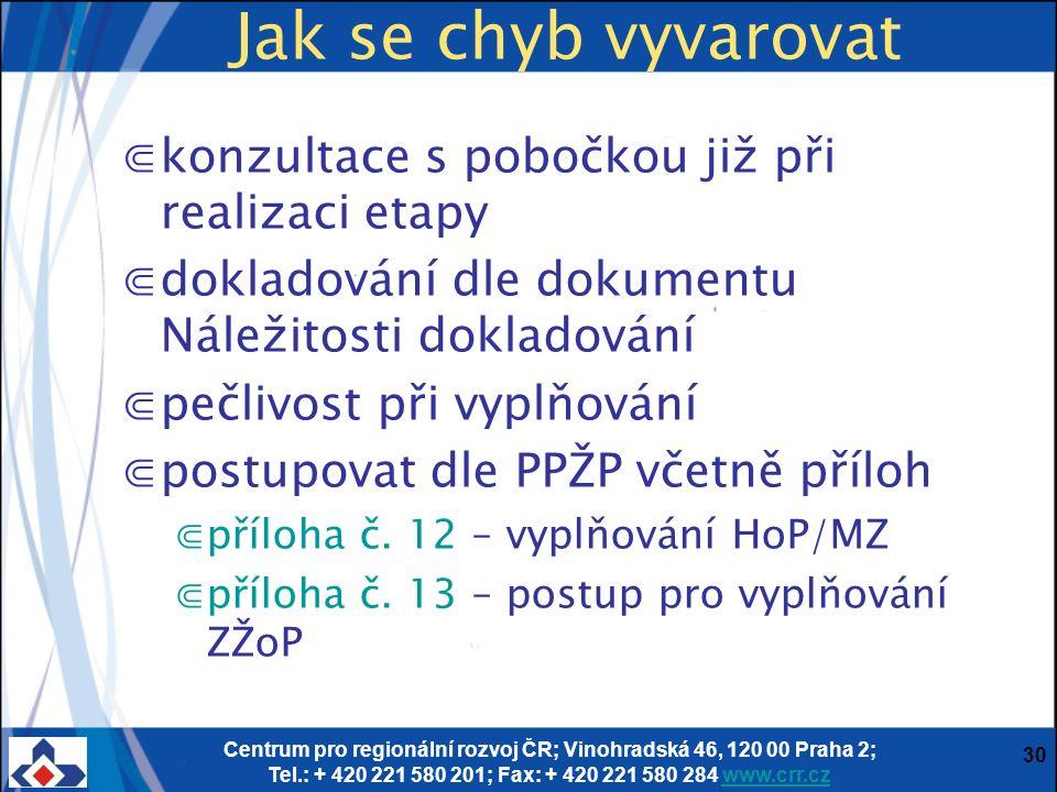 Centrum pro regionální rozvoj ČR; Vinohradská 46, 120 00 Praha 2; Tel.: + 420 221 580 201; Fax: + 420 221 580 284 www.crr.czwww.crr.cz 30 Jak se chyb