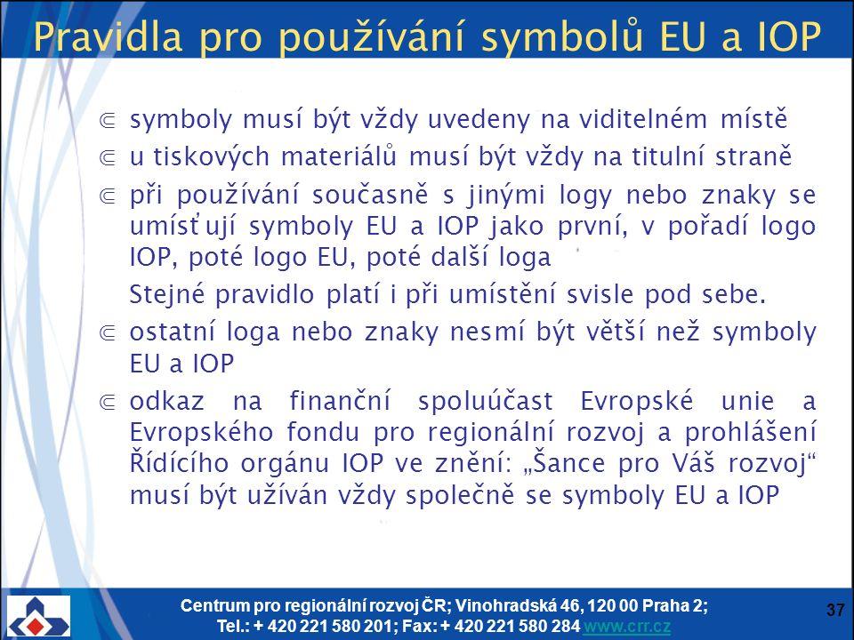 Centrum pro regionální rozvoj ČR; Vinohradská 46, 120 00 Praha 2; Tel.: + 420 221 580 201; Fax: + 420 221 580 284 www.crr.czwww.crr.cz Pravidla pro používání symbolů EU a IOP ⋐symboly musí být vždy uvedeny na viditelném místě ⋐u tiskových materiálů musí být vždy na titulní straně ⋐při používání současně s jinými logy nebo znaky se umísťují symboly EU a IOP jako první, v pořadí logo IOP, poté logo EU, poté další loga Stejné pravidlo platí i při umístění svisle pod sebe.