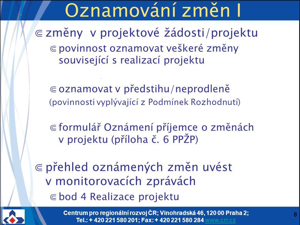 Centrum pro regionální rozvoj ČR; Vinohradská 46, 120 00 Praha 2; Tel.: + 420 221 580 201; Fax: + 420 221 580 284 www.crr.czwww.crr.cz 8 Oznamování zm