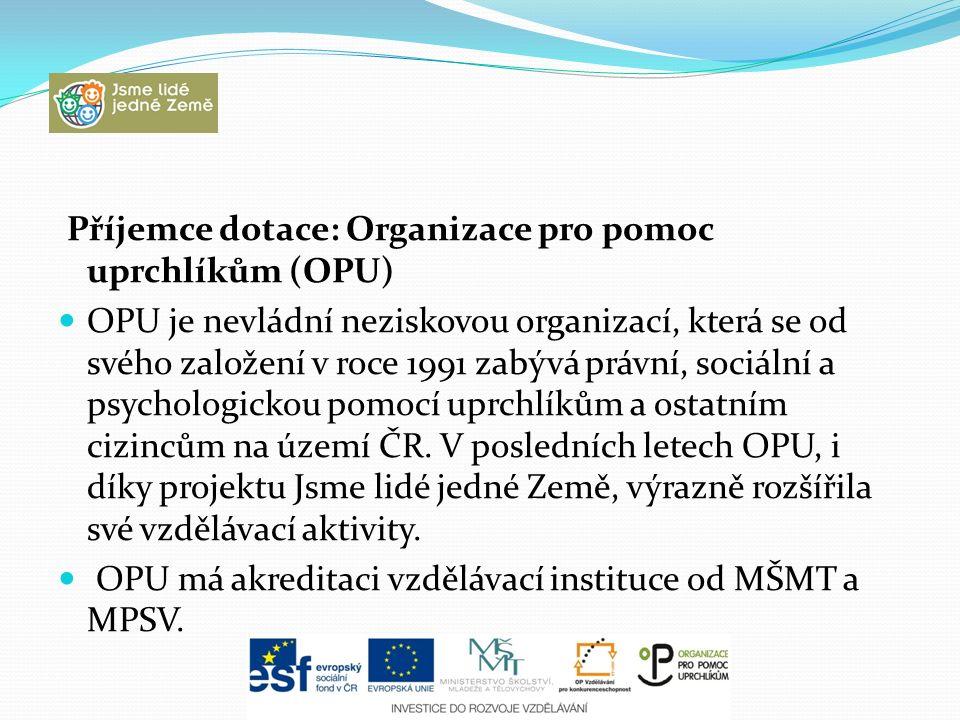Příjemce dotace: Organizace pro pomoc uprchlíkům (OPU) OPU je nevládní neziskovou organizací, která se od svého založení v roce 1991 zabývá právní, so