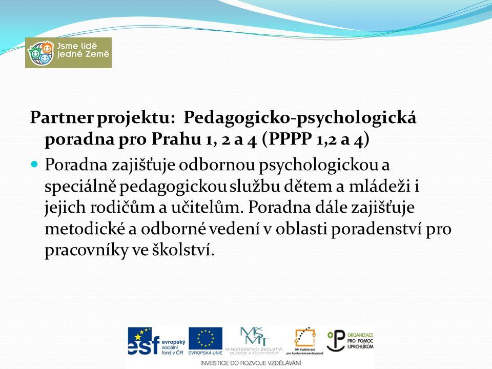 Partner projektu: Pedagogicko-psychologická poradna pro Prahu 1, 2 a 4 (PPPP 1,2 a 4) Poradna zajišťuje odbornou psychologickou a speciálně pedagogickou službu dětem a mládeži i jejich rodičům a učitelům.
