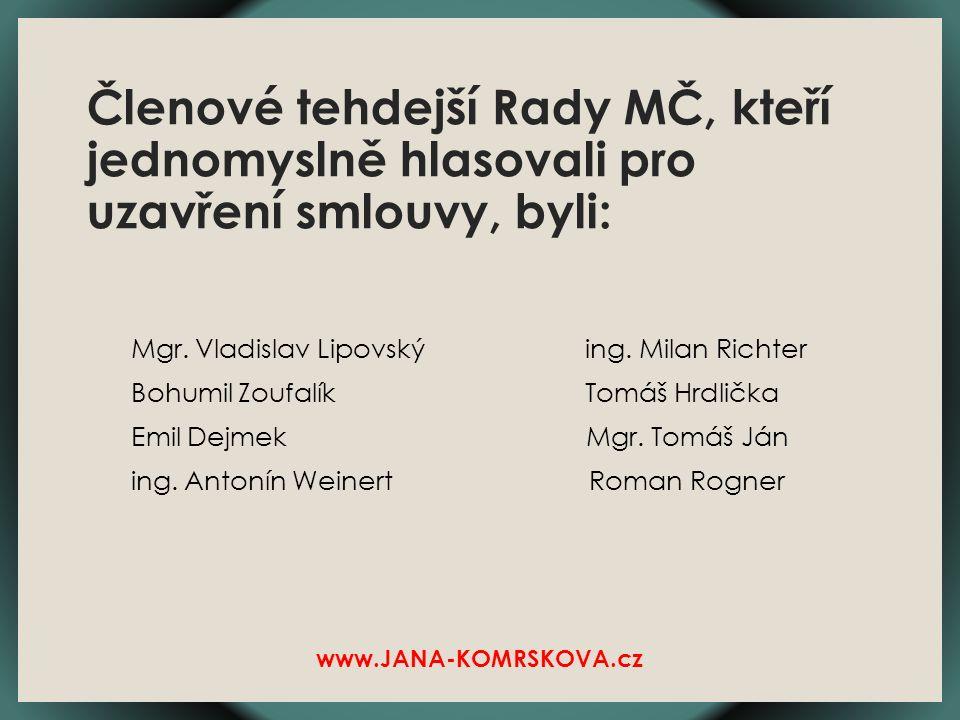Členové tehdejší Rady MČ, kteří jednomyslně hlasovali pro uzavření smlouvy, byli: Mgr.