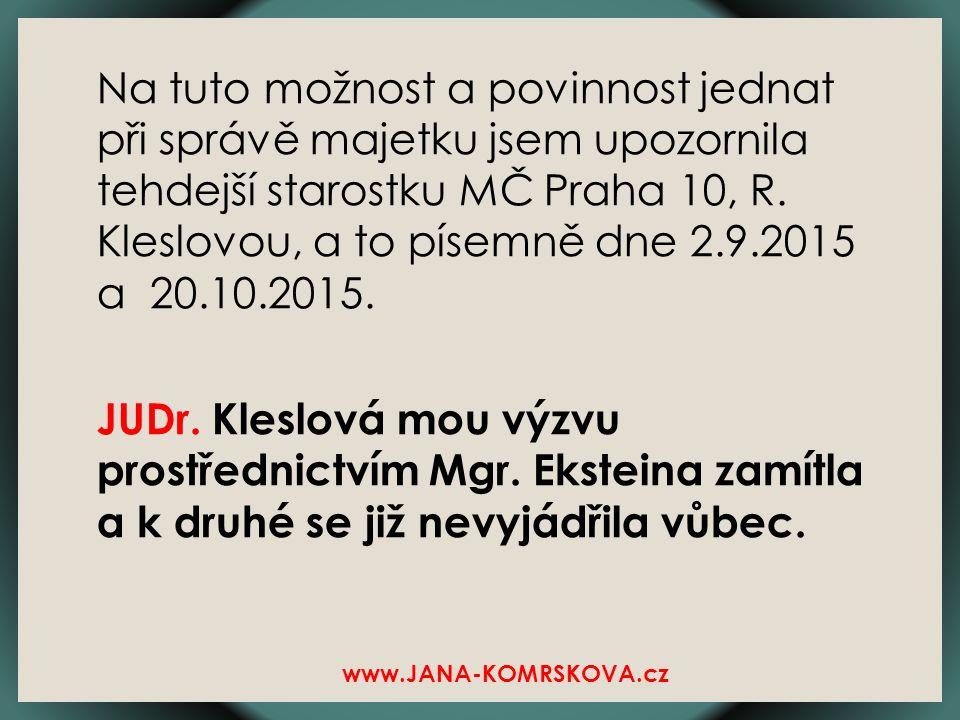 Na tuto možnost a povinnost jednat při správě majetku jsem upozornila tehdejší starostku MČ Praha 10, R.