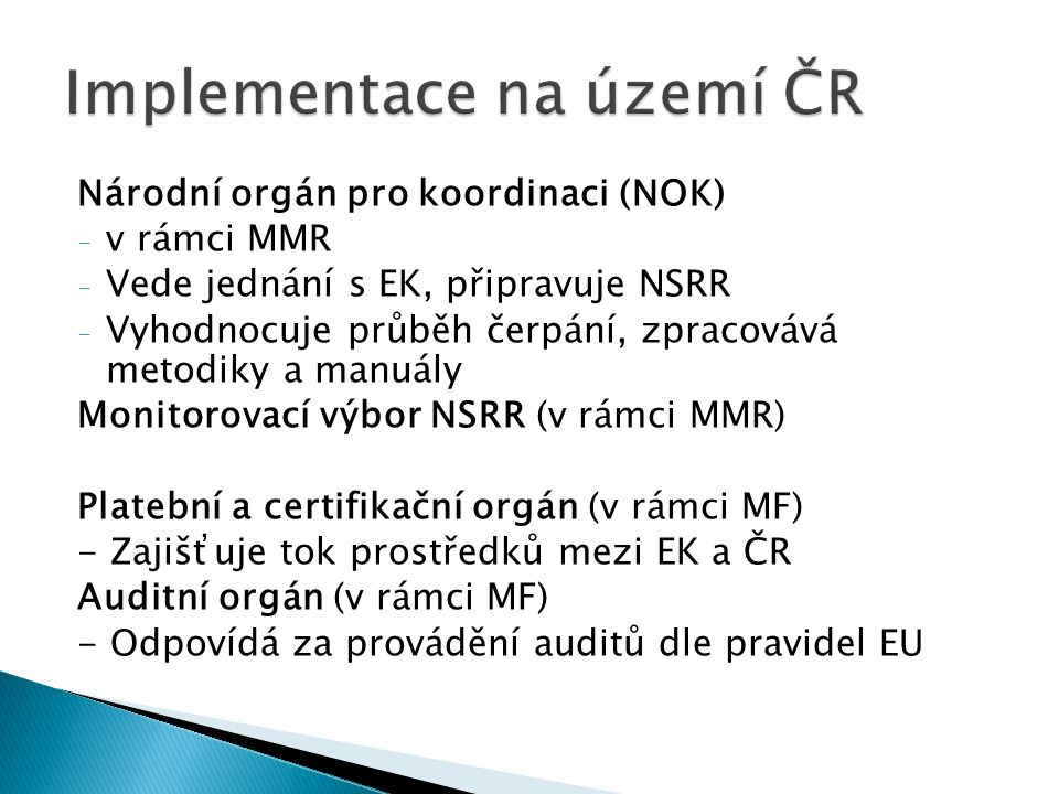 Národní orgán pro koordinaci (NOK) - v rámci MMR - Vede jednání s EK, připravuje NSRR - Vyhodnocuje průběh čerpání, zpracovává metodiky a manuály Moni