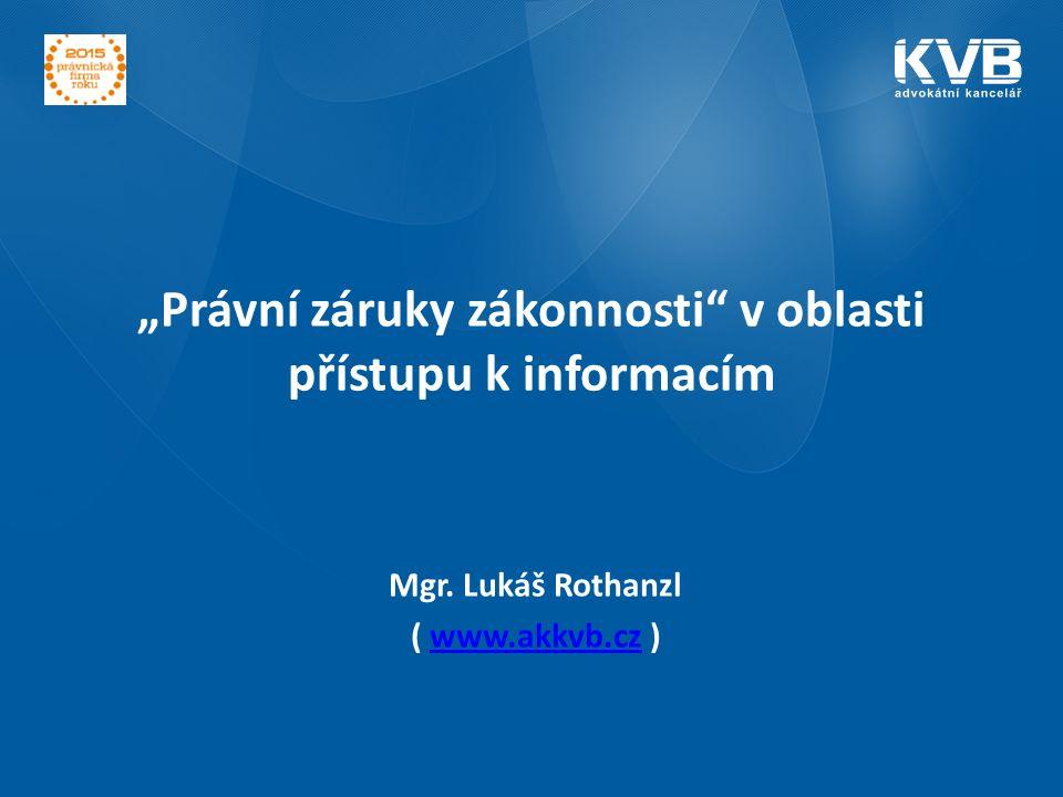 """""""Právní záruky zákonnosti"""" v oblasti přístupu k informacím Mgr. Lukáš Rothanzl ( www.akkvb.cz )www.akkvb.cz"""