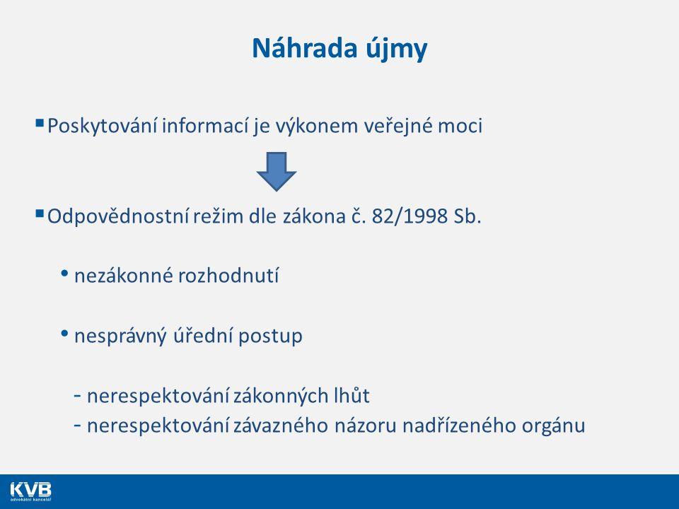 Náhrada újmy  Poskytování informací je výkonem veřejné moci  Odpovědnostní režim dle zákona č. 82/1998 Sb. nezákonné rozhodnutí nesprávný úřední pos