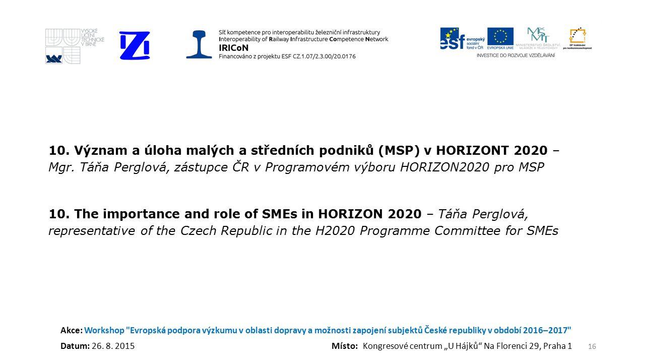 Akce: Workshop Evropská podpora výzkumu v oblasti dopravy a možnosti zapojení subjektů České republiky v období 2016–2017 Datum: 26.